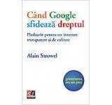 Cand Google sfideaza dreptul. Pledoarie pentru un internet transparent si de calitate