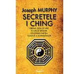 Secretele I Ching - Obtine ceea ce vrei in orice situatie folosind cartea clasica a schimbarilor