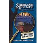 In cautarea lui Watson Sherlock Holmes si strengarii de pe Baker Street Vol. 3