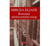 Mircea Eliade - Romanul adolescentului miop