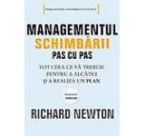 Managementul schimbarii pas cu pas. Tot ceea ce va trebuie pentru a alcatui si a realiza un plan
