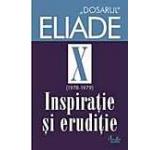 Inspiratie si eruditie. 1978-1979. Dosarul Eliade Vol. 10