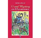 13 and mystery - Cei 13 si misterul (editie bilingva)
