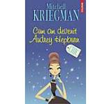 Cum am devenit Audrey Hepburn