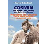 Cosmin. Von einem der auszog das Leben zu lernen / Povestea lui Cosmin care a plecat de acasa sa cunoasca. Ed. bilingva