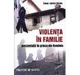 Violenta in familie prezentata in presa din Romania