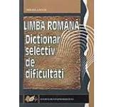 Limba Romana. Dictionar selectiv de dificultati