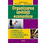 Organizarea unitatii economice. Un ghid util in initierea si organizarea unei afaceri. Manual pentru clasa a IX-a