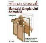 Manualul tamplarului de mobila. Proiectati si construiti mobilier de toate tipurile si dimensiunile.