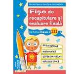 Fise de recapitulare si evaluare finala clasa a III-a. Limba romana. Matematica. Stiinte ale naturii. Educatie civica