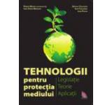 Tehnologii pentru protectia mediului. Legislatie teorie aplicatii