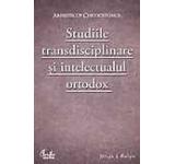Studiile transdisciplinare si intelectualul ortodox. Confruntarea stiintei si a studiilor contemporane in context traditionalist