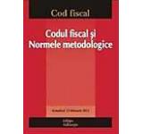 Codul fiscal si Normele metodologice. Actualizat 13 februarie 2012. Editia a V-a