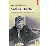 Viitorul libertatii. Publicistica din tara si din exil (1944-1963)