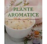 Plante aromatice - Cultivare gastronomie cosmetica efecte terapeutice