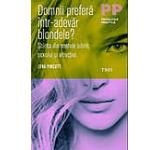 Domnii prefera intr-adevar blondele? Stiinta din spatele iubirii sexului si atractiei