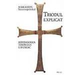Triodul explicat. Mistagogia timpului liturgic