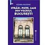 Strazi piete case din vechiul Bucuresti