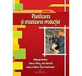 Planificarea si organizarea productiei. Manual pentru clasa a XII-a ruta directa clasa a XIII-a ruta progresiva