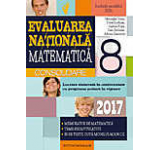 Matematica. Evaluarea nationala 2017 - consolidare. Notiuni teoretice si 85 de teste dupa modelul m.e.N.c.S. clasa a VIII-a