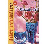 Mozaicuri. Editia a II-a revazuta - Idei Creative 24