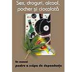 Sex droguri alcool pocher si ciocolata. Un manual pentru a scapa de dependenta