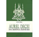 Aurel Decei sau destinul disperarii