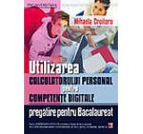 Utilizarea calculatorului personal pentru competente digitale. Pregatire pentru Bacalaureat