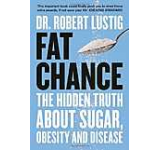 Fat Chance: The Hidden Truth About Sugar Obesity and Disease