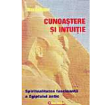 Cunoastere si intuitie. Spiritualitatea fascinanta a Egiptului antic
