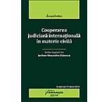 Cooperarea judiciara internationala in materie civila. Actualizat 30 iunie 2014