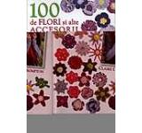 100 de flori si alte accesorii crosetate