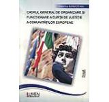 Cadrul general de organizare si functionare a Curtii de Justitie a Comunitatilor Europene