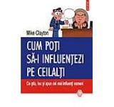 Cum poti sa-i influentezi pe ceilalti: Ce stiu fac si spun cei mai influenti oameni
