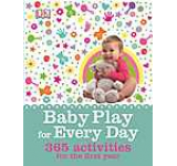 Baby Play for Every Day. 365 activities for the first year