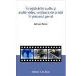 Inregistrarile audio si audio-video mijloace de proba in procesul penal