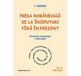 Presa romaneasca de la inceputuri pina in prezent. Dictionar cronologic 1790-2007 (Vol. IV 1989-2007)