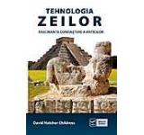 Tehnologia zeilor. Fascinanta cunoastere a anticilor