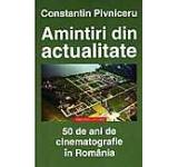Amintiri din actualitate. 50 de ani de cinematografie in Romania