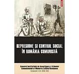 Represiune si control social in Romania comunista. Anuarul Institutului de Investigare a Crimelor Comunismului si Memoria Exilului Romanesc. Volumele V-VI 2010-2011