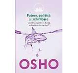 Osho Vol. 6: Putere politica si schimbare. Ce pot face pentru ca lumea sa devina un loc mai bun?