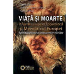 Viata si moarte in Paleoliticul superior Epipaleoliticul si Mezoliticul Europei. Spiritualitatea inmormantarilor