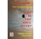 Who Is The Soul Mate? Where Do We Find Him? The Invisible World