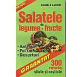 Salatele de legume fructe. 300 retete stiute si nestiute