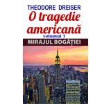 Theodore Dreiser - O tragedie americana , Vol. 1: Mirajul bogatiei
