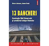 13 bancheri. Dominatia Wall Street-ului si urmatorul colaps financiar