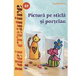 Pictura pe sticla si portelan. Editia a -II-a - Idei Creative 49