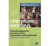 Literatura romana. Manual preparator pe baza tuturor manualelor alternative ale ciclului gimnazial