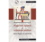 Magicienii egipteni si vrajitoarele tesaliene. Homo Magicus in antichitate