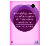 Schimba-ti mintea ca sa te vindeci de tulburarile emotionale - Daniel G. Amen